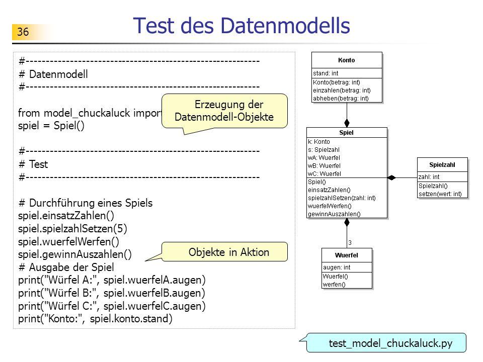 36 Test des Datenmodells #----------------------------------------------------------- # Datenmodell #-------------------------------------------------