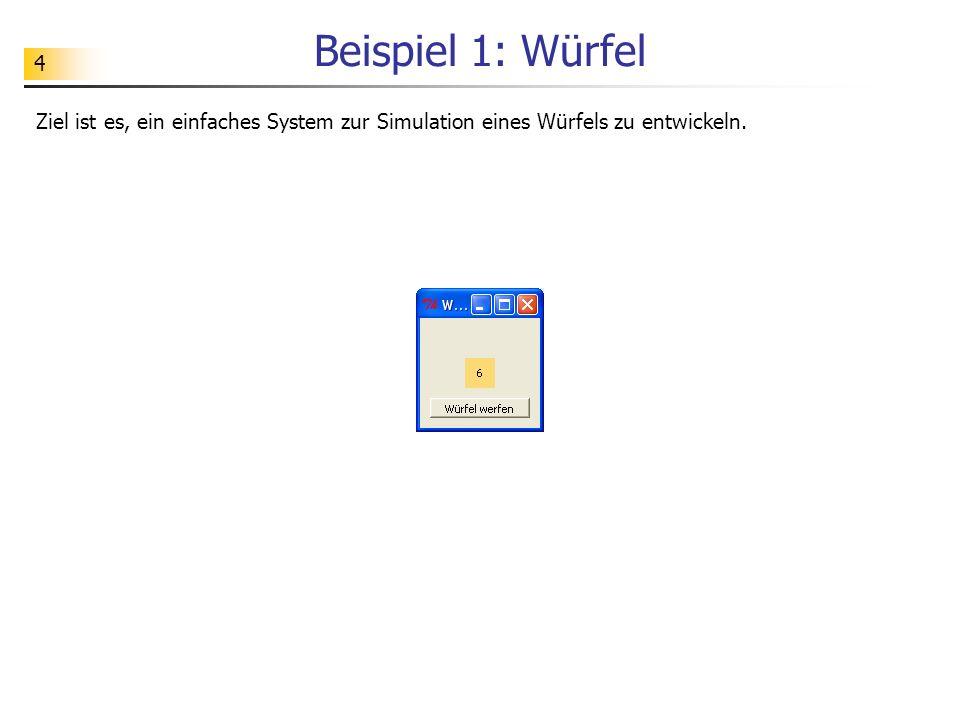 4 Beispiel 1: Würfel Ziel ist es, ein einfaches System zur Simulation eines Würfels zu entwickeln.
