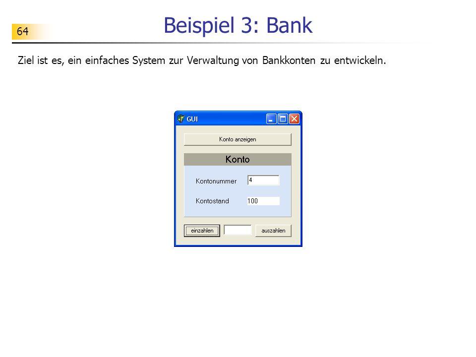 64 Beispiel 3: Bank Ziel ist es, ein einfaches System zur Verwaltung von Bankkonten zu entwickeln.