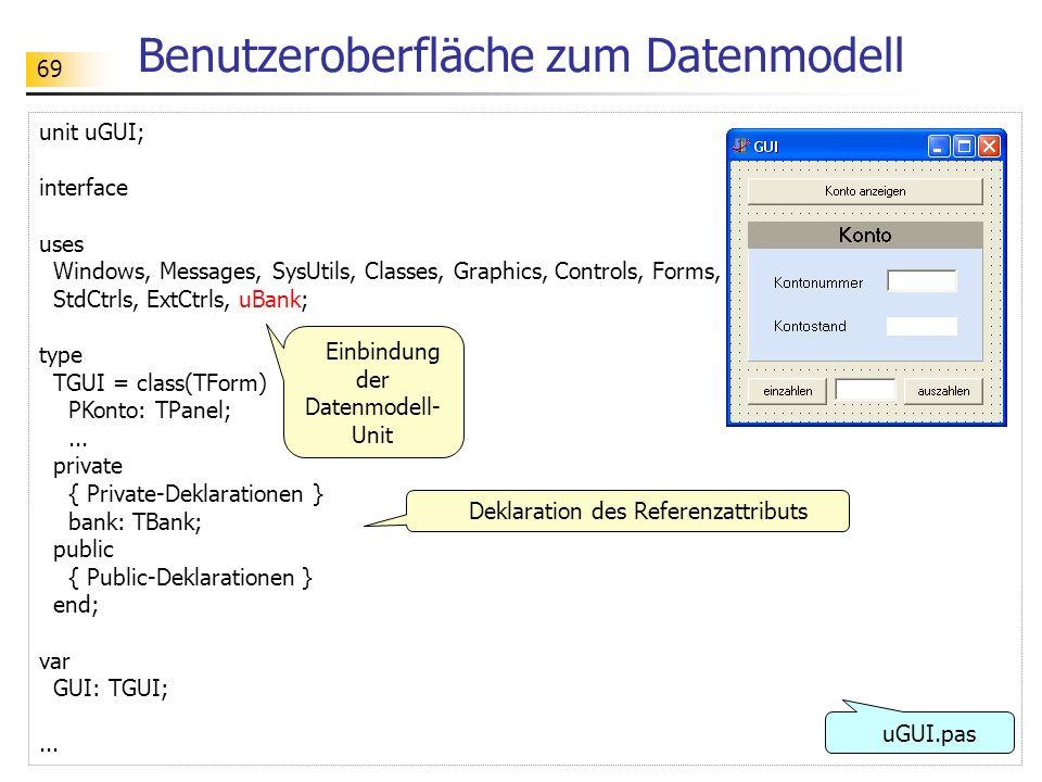 69 Benutzeroberfläche zum Datenmodell unit uGUI; interface uses Windows, Messages, SysUtils, Classes, Graphics, Controls, Forms, Dialogs, StdCtrls, Ex