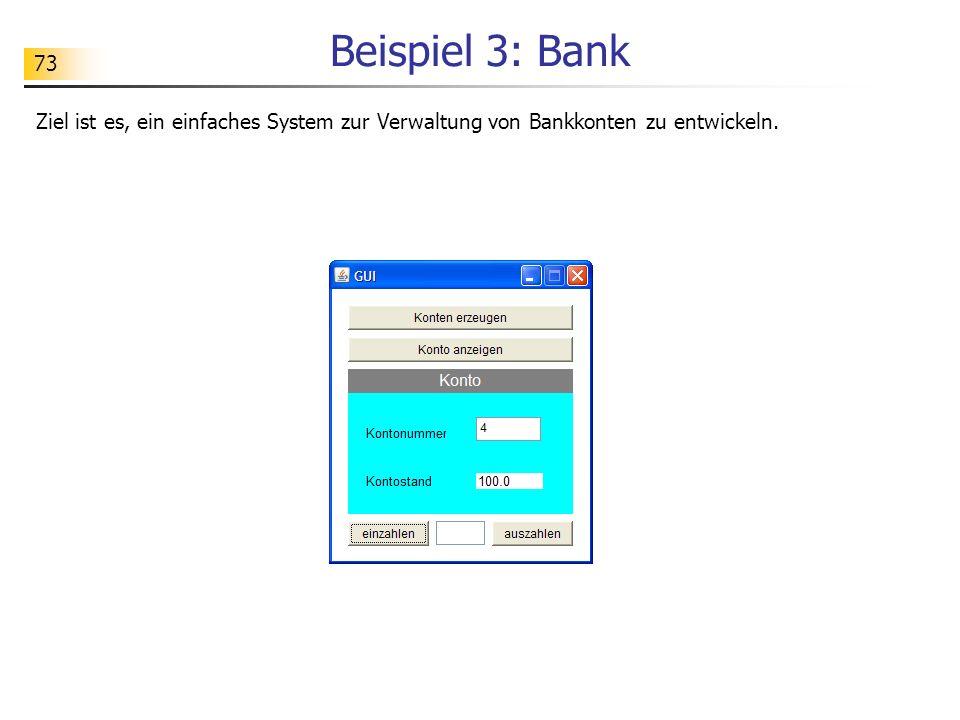 73 Beispiel 3: Bank Ziel ist es, ein einfaches System zur Verwaltung von Bankkonten zu entwickeln.