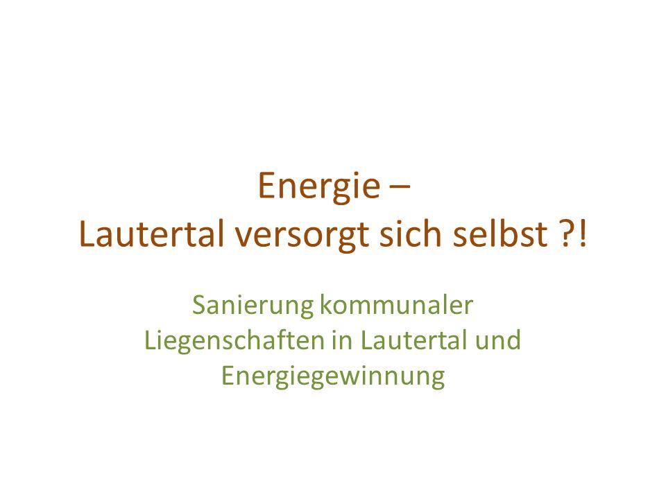 Energie – Lautertal versorgt sich selbst ?! Sanierung kommunaler Liegenschaften in Lautertal und Energiegewinnung