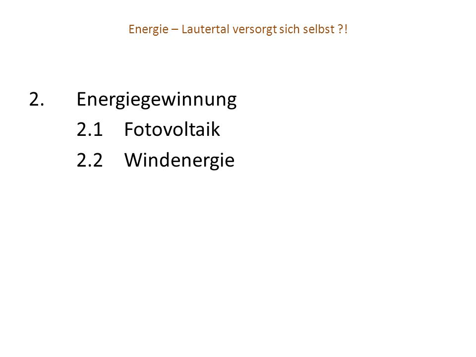 Energie – Lautertal versorgt sich selbst ?! 2.Energiegewinnung 2.1Fotovoltaik 2.2Windenergie