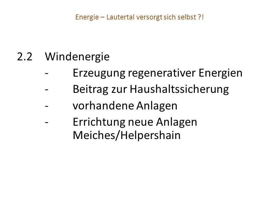 Energie – Lautertal versorgt sich selbst ?! 2.2Windenergie -Erzeugung regenerativer Energien -Beitrag zur Haushaltssicherung -vorhandene Anlagen -Erri
