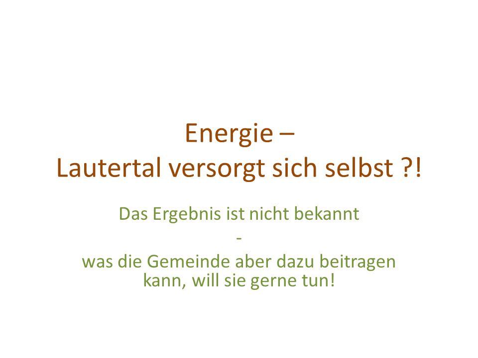 Energie – Lautertal versorgt sich selbst ?! Das Ergebnis ist nicht bekannt - was die Gemeinde aber dazu beitragen kann, will sie gerne tun!