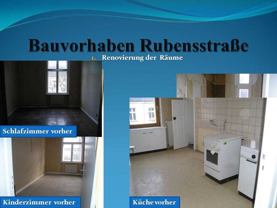 1.Renovierung der Räume Schlafzimmer vorher Kinderzimmer vorher Küche vorher 2.Sanierung Bad