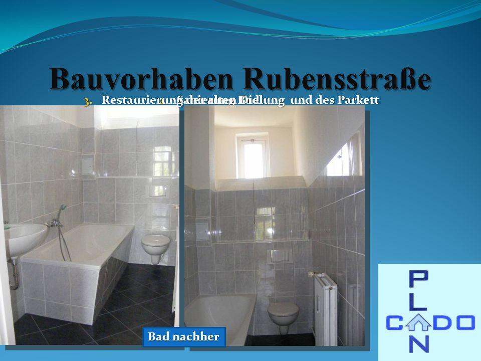2.Sanierung Bad Bad nachher 3.Restaurierung der alten Dielung und des Parkett