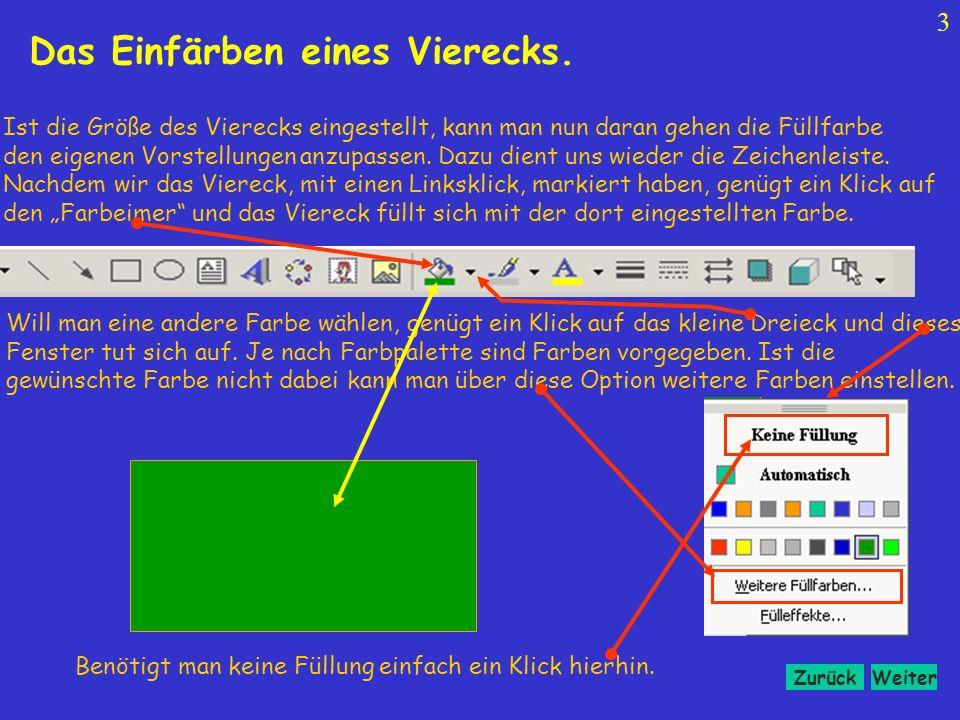 WeiterZurück 3 Ist die Größe des Vierecks eingestellt, kann man nun daran gehen die Füllfarbe den eigenen Vorstellungen anzupassen.