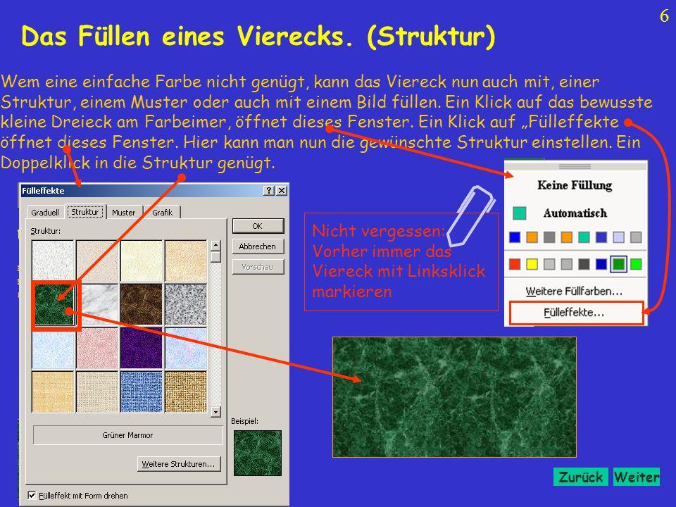 WeiterZurück 6 Wem eine einfache Farbe nicht genügt, kann das Viereck nun auch mit, einer Struktur, einem Muster oder auch mit einem Bild füllen.