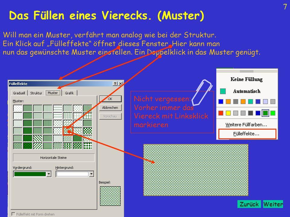 WeiterZurück 6 Wem eine einfache Farbe nicht genügt, kann das Viereck nun auch mit, einer Struktur, einem Muster oder auch mit einem Bild füllen. Ein