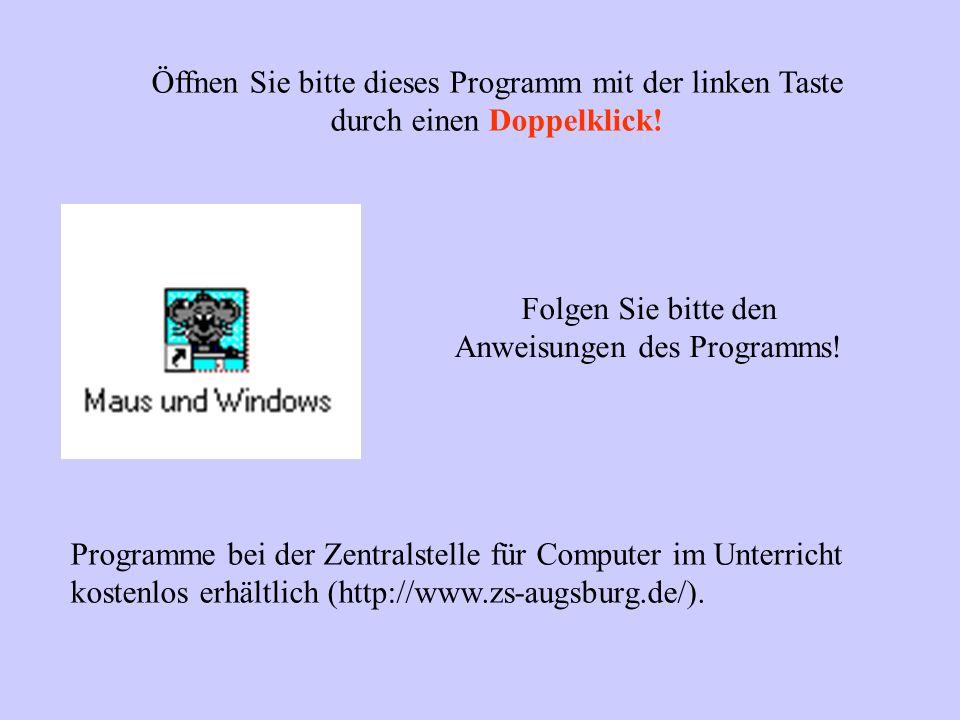 Öffnen Sie bitte dieses Programm mit der linken Taste durch einen Doppelklick! Folgen Sie bitte den Anweisungen des Programms! Programme bei der Zentr