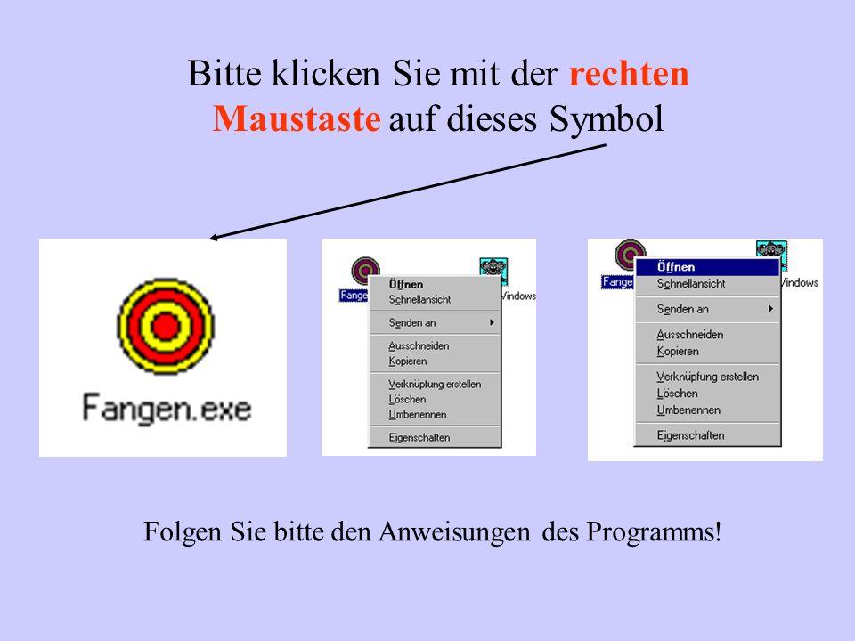 Bitte klicken Sie mit der rechten Maustaste auf dieses Symbol Folgen Sie bitte den Anweisungen des Programms!