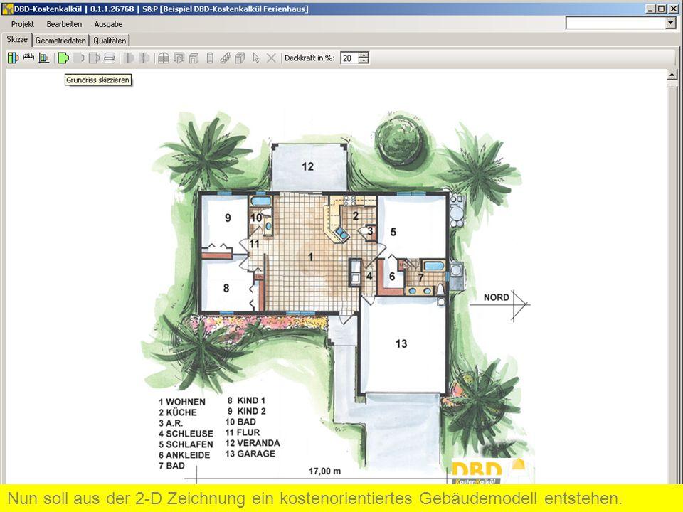 Nun soll aus der 2-D Zeichnung ein kostenorientiertes Gebäudemodell entstehen.