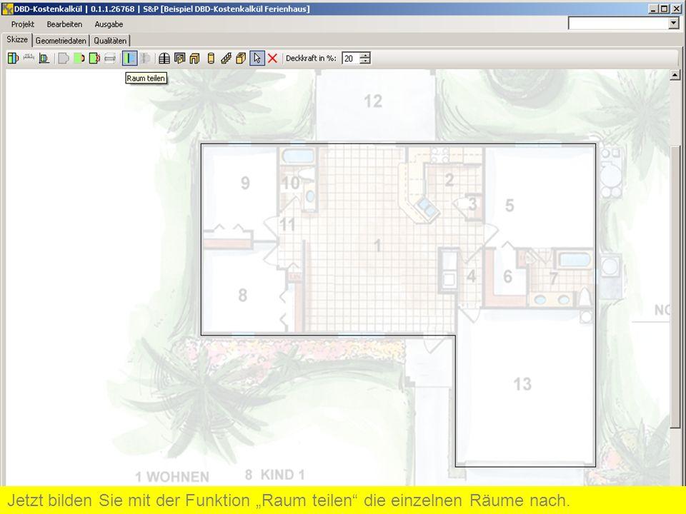 Jetzt bilden Sie mit der Funktion Raum teilen die einzelnen Räume nach.