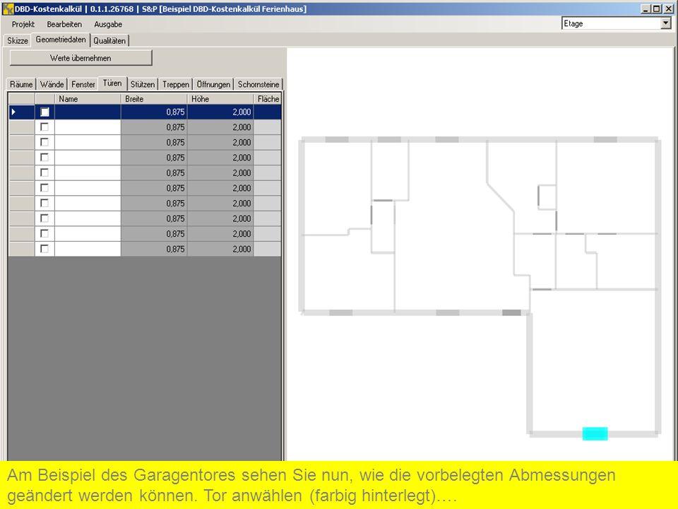 Am Beispiel des Garagentores sehen Sie nun, wie die vorbelegten Abmessungen geändert werden können. Tor anwählen (farbig hinterlegt)….