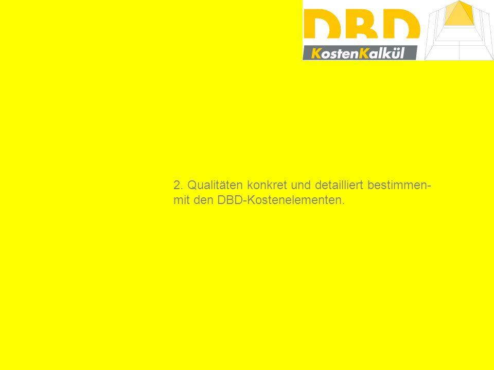 2. Qualitäten konkret und detailliert bestimmen- mit den DBD-Kostenelementen.