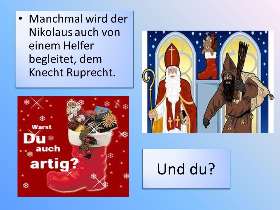 Manchmal wird der Nikolaus auch von einem Helfer begleitet, dem Knecht Ruprecht. Und du?