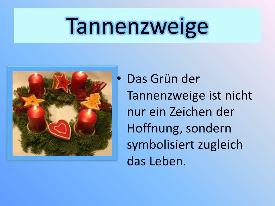 Das Grün der Tannenzweige ist nicht nur ein Zeichen der Hoffnung, sondern symbolisiert zugleich das Leben.