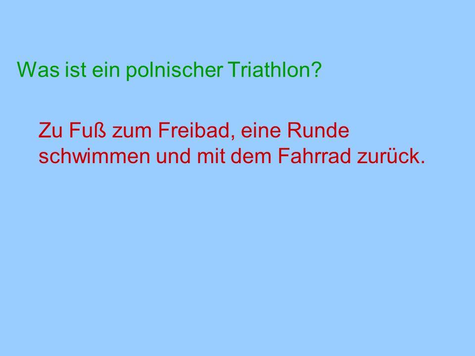 Was ist ein polnischer Triathlon? Zu Fuß zum Freibad, eine Runde schwimmen und mit dem Fahrrad zurück.