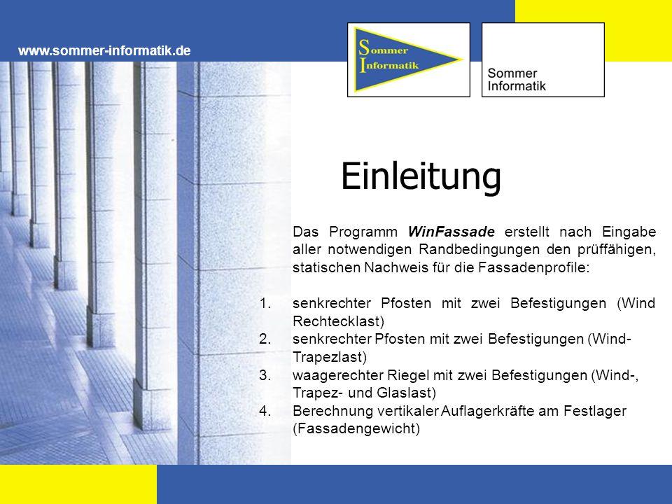 www.sommer-informatik.de Einleitung Das Programm WinFassade erstellt nach Eingabe aller notwendigen Randbedingungen den prüffähigen, statischen Nachwe