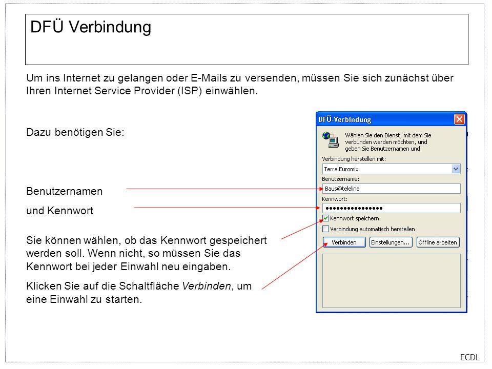 ECDL DFÜ Verbindung Um ins Internet zu gelangen oder E-Mails zu versenden, müssen Sie sich zunächst über Ihren Internet Service Provider (ISP) einwähl