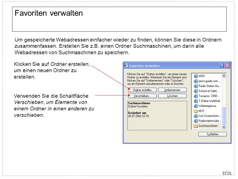 ECDL Favoriten verwalten Um gespeicherte Webadressen einfacher wieder zu finden, können Sie diese in Ordnern zusammenfassen. Erstellen Sie z.B. einen