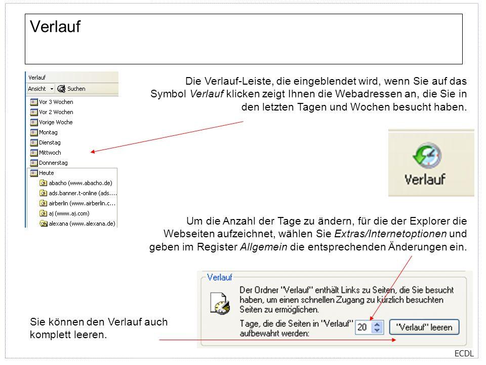 ECDL Verlauf Die Verlauf-Leiste, die eingeblendet wird, wenn Sie auf das Symbol Verlauf klicken zeigt Ihnen die Webadressen an, die Sie in den letzten