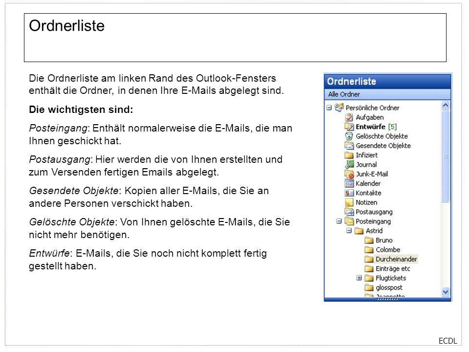 ECDL Ordnerliste Die Ordnerliste am linken Rand des Outlook-Fensters enthält die Ordner, in denen Ihre E-Mails abgelegt sind. Die wichtigsten sind: Po