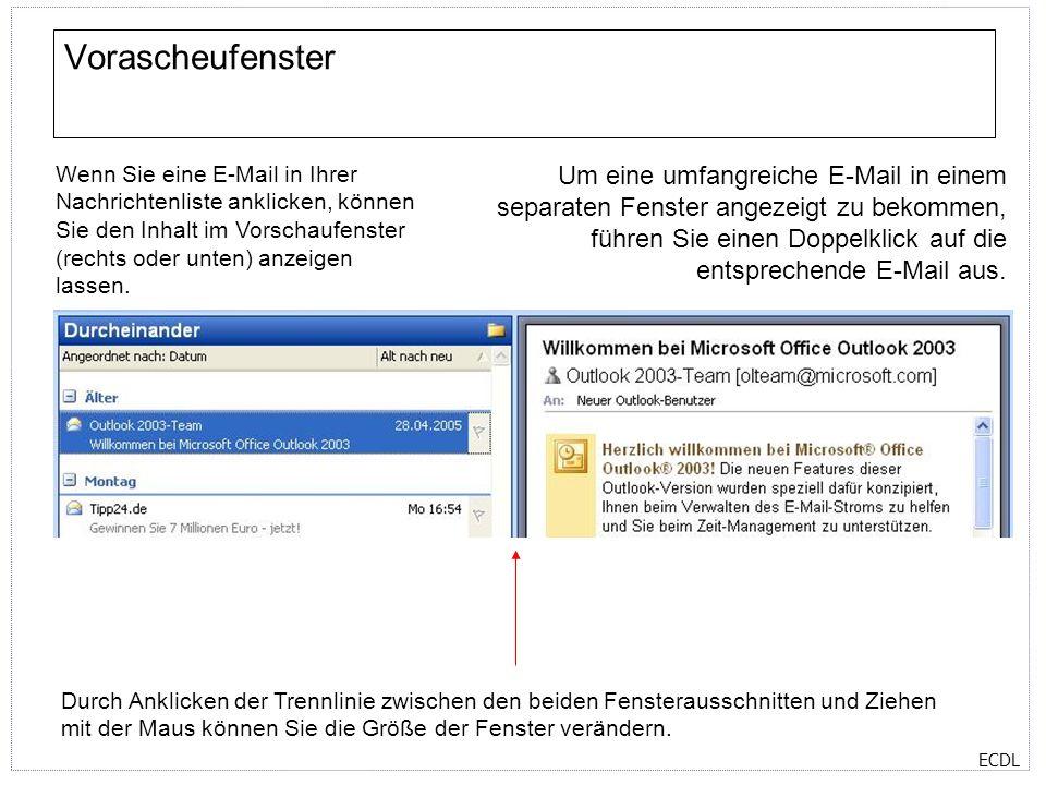 ECDL Vorascheufenster Wenn Sie eine E-Mail in Ihrer Nachrichtenliste anklicken, können Sie den Inhalt im Vorschaufenster (rechts oder unten) anzeigen