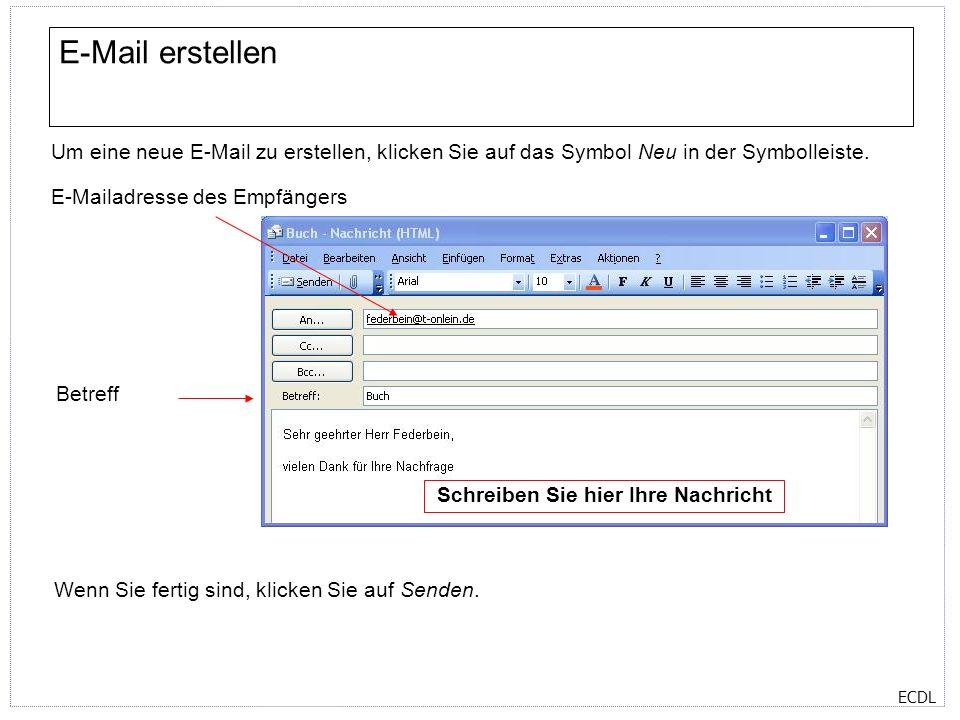 ECDL E-Mail erstellen Um eine neue E-Mail zu erstellen, klicken Sie auf das Symbol Neu in der Symbolleiste. E-Mailadresse des Empfängers Betreff Schre