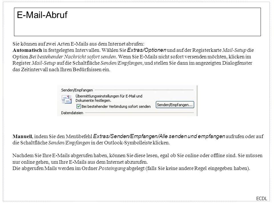 ECDL E-Mail-Abruf Sie können auf zwei Arten E-Mails aus dem Internet abrufen: Automatisch in festgelegten Intervallen. Wählen Sie Extras/Optionen und