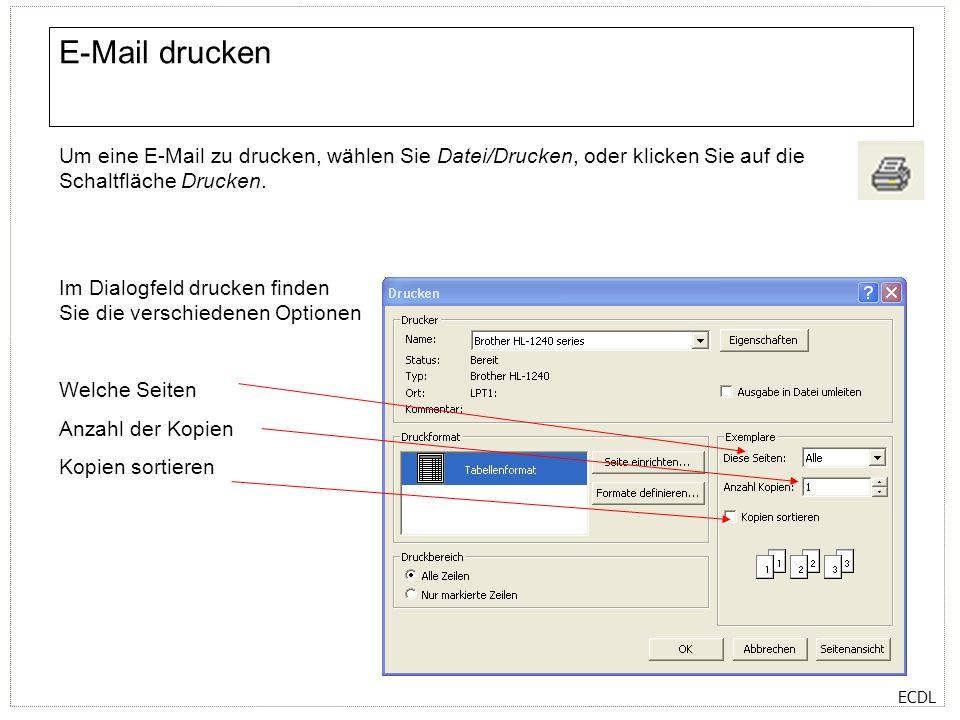 ECDL E-Mail drucken Um eine E-Mail zu drucken, wählen Sie Datei/Drucken, oder klicken Sie auf die Schaltfläche Drucken. Im Dialogfeld drucken finden S