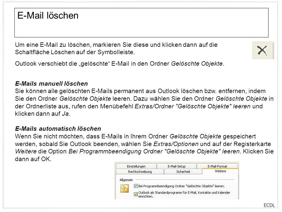 ECDL E-Mail löschen Um eine E-Mail zu löschen, markieren Sie diese und klicken dann auf die Schaltfläche Löschen auf der Symbolleiste. Outlook verschi