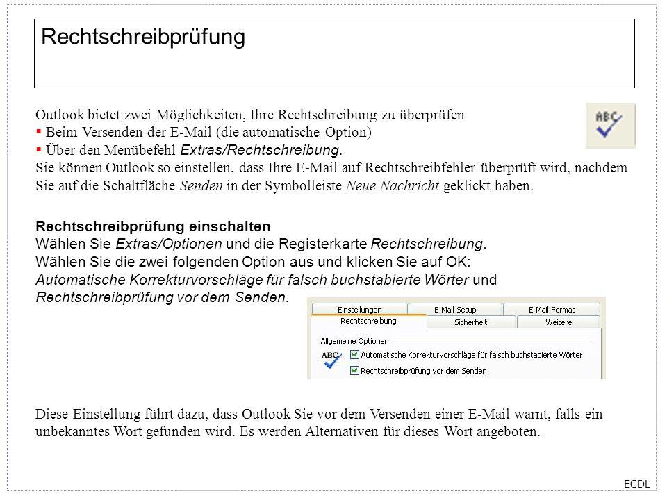 ECDL Rechtschreibprüfung Outlook bietet zwei Möglichkeiten, Ihre Rechtschreibung zu überprüfen Beim Versenden der E-Mail (die automatische Option) Übe