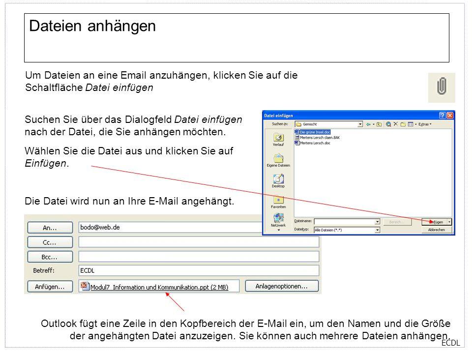 ECDL Dateien anhängen Um Dateien an eine Email anzuhängen, klicken Sie auf die Schaltfläche Datei einfügen Suchen Sie über das Dialogfeld Datei einfüg