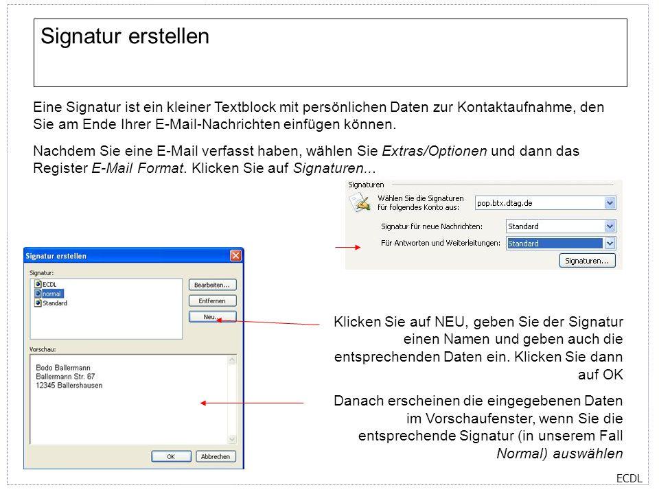 ECDL Signatur erstellen Eine Signatur ist ein kleiner Textblock mit persönlichen Daten zur Kontaktaufnahme, den Sie am Ende Ihrer E-Mail-Nachrichten e