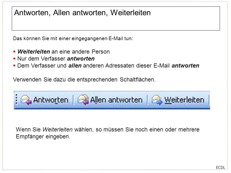 ECDL Antworten, Allen antworten, Weiterleiten Das können Sie mit einer eingegangenen E-Mail tun: Weiterleiten an eine andere Person Nur dem Verfasser