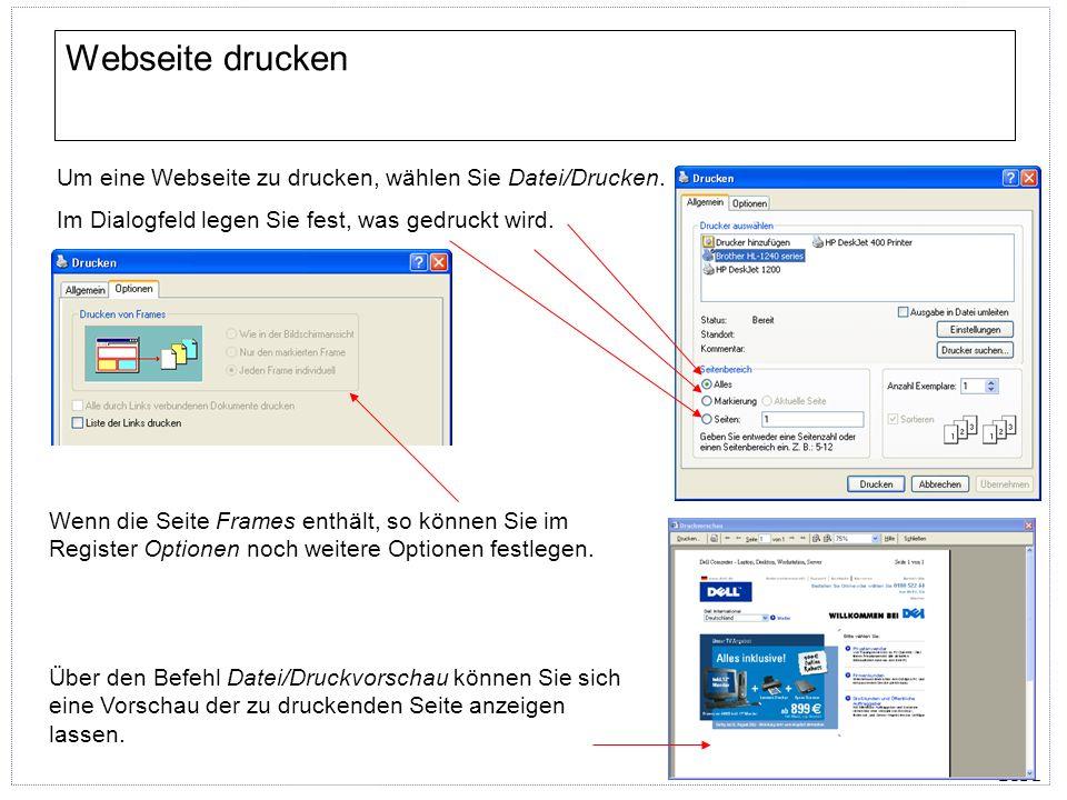 ECDL Webseite drucken Um eine Webseite zu drucken, wählen Sie Datei/Drucken. Im Dialogfeld legen Sie fest, was gedruckt wird. Wenn die Seite Frames en