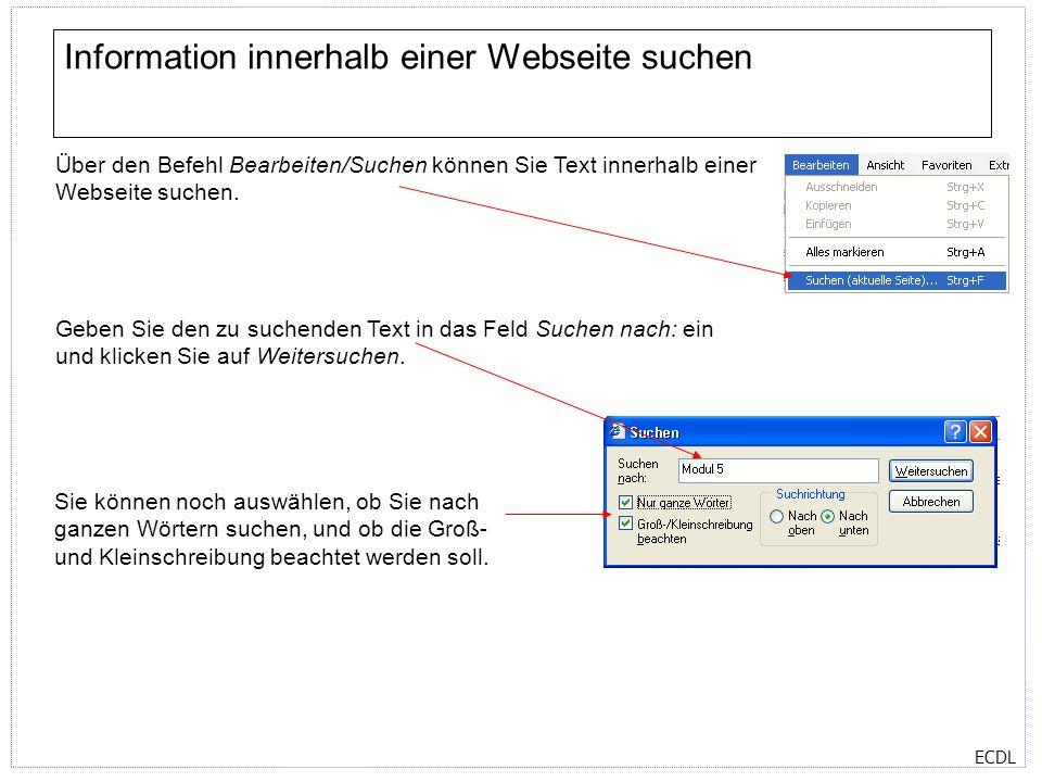 ECDL Information innerhalb einer Webseite suchen Über den Befehl Bearbeiten/Suchen können Sie Text innerhalb einer Webseite suchen. Geben Sie den zu s