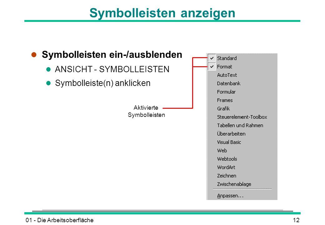 01 - Die Arbeitsoberfläche12 Symbolleisten anzeigen l Symbolleisten ein-/ausblenden l ANSICHT - SYMBOLLEISTEN l Symbolleiste(n) anklicken Aktivierte S