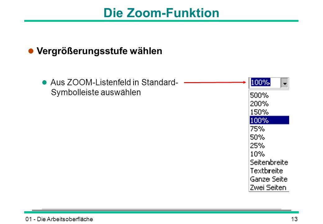 01 - Die Arbeitsoberfläche13 Die Zoom-Funktion l Vergrößerungsstufe wählen l Aus ZOOM-Listenfeld in Standard- Symbolleiste auswählen