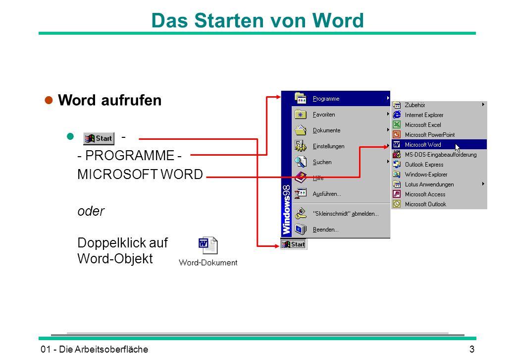 01 - Die Arbeitsoberfläche3 Das Starten von Word l Word aufrufen l - - PROGRAMME - MICROSOFT WORD oder Doppelklick auf Word-Objekt