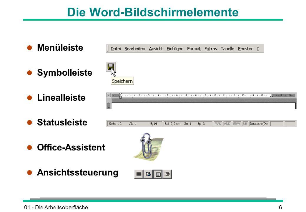 01 - Die Arbeitsoberfläche6 Die Word-Bildschirmelemente l Menüleiste l Symbolleiste l Linealleiste l Statusleiste l Office-Assistent l Ansichtssteueru