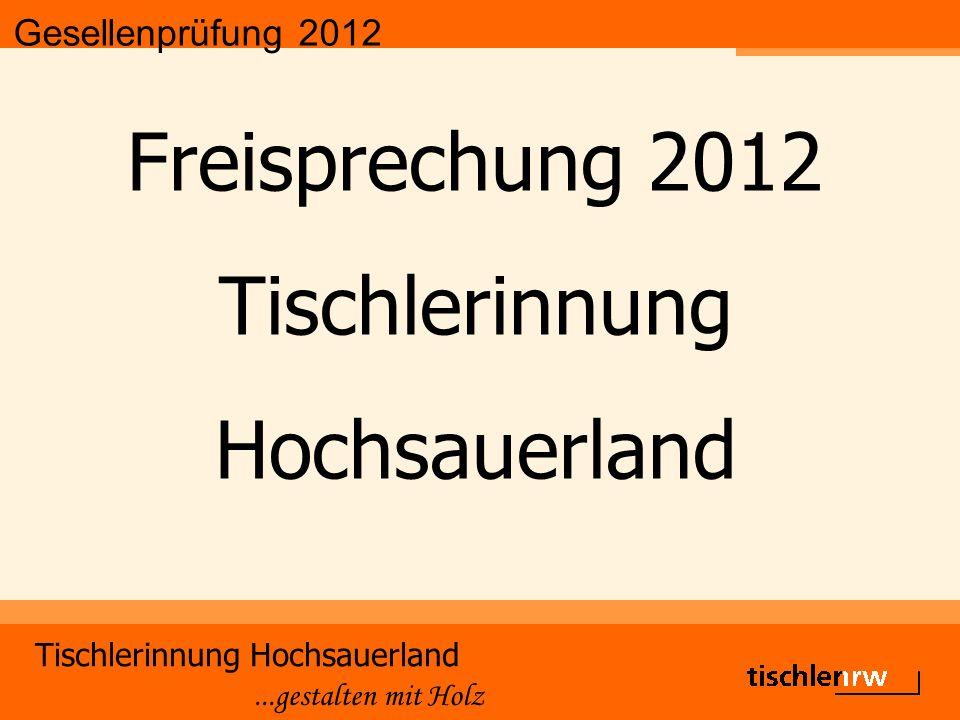 Gesellenprüfung 2012 Tischlerinnung Hochsauerland...gestalten mit Holz Freisprechung 2012 Tischlerinnung Hochsauerland
