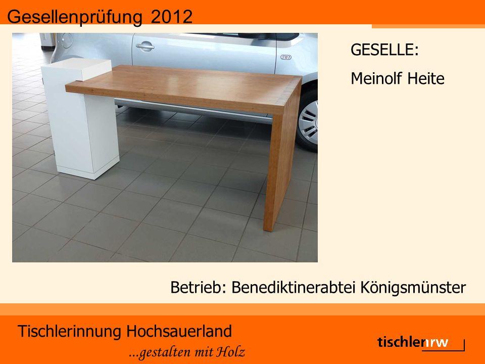 Gesellenprüfung 2012 Tischlerinnung Hochsauerland...gestalten mit Holz Betrieb: Benediktinerabtei Königsmünster GESELLE: Meinolf Heite