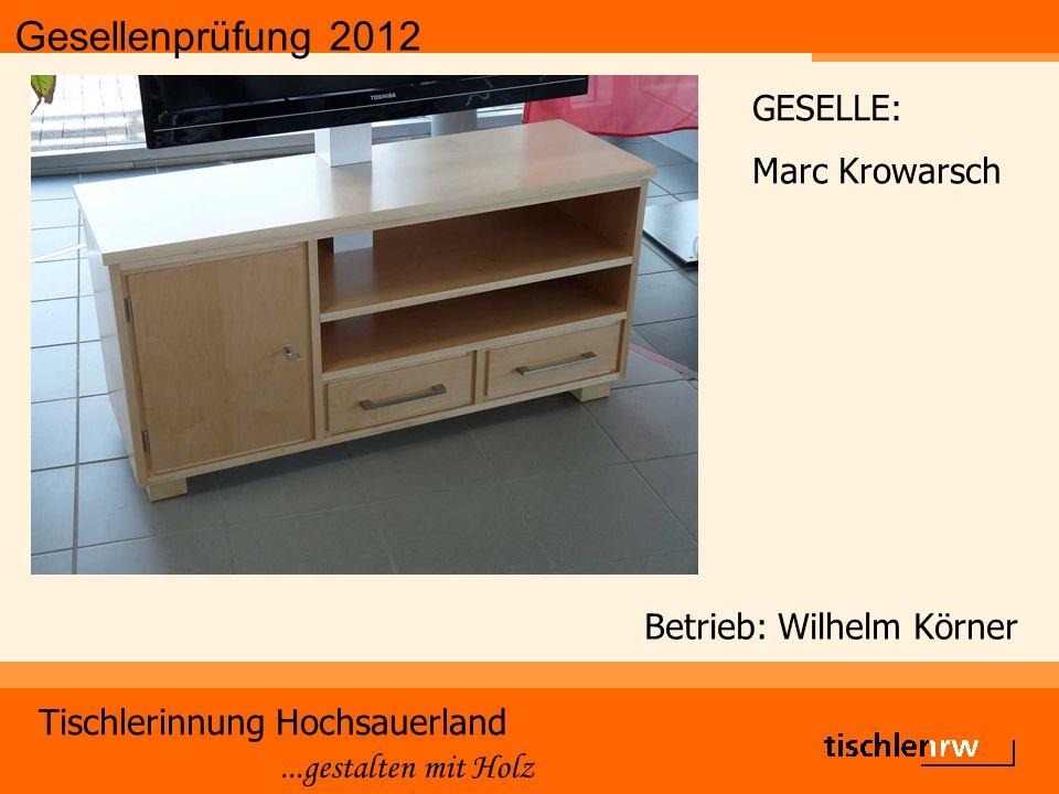 Gesellenprüfung 2012 Tischlerinnung Hochsauerland...gestalten mit Holz Betrieb: Wilhelm Körner GESELLE: Marc Krowarsch