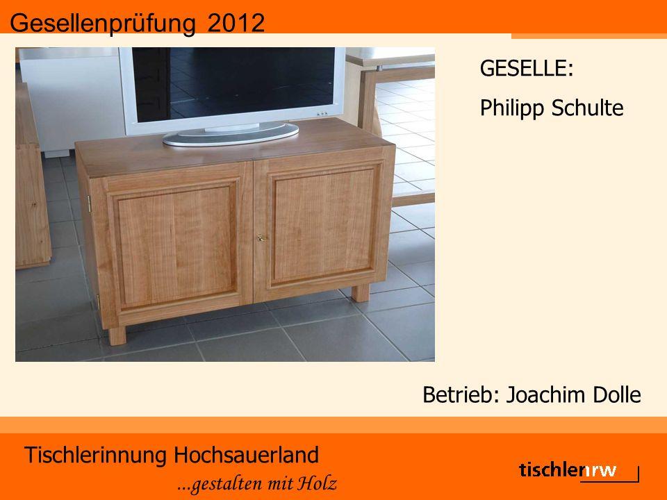 Gesellenprüfung 2012 Tischlerinnung Hochsauerland...gestalten mit Holz Betrieb: Joachim Dolle GESELLE: Philipp Schulte