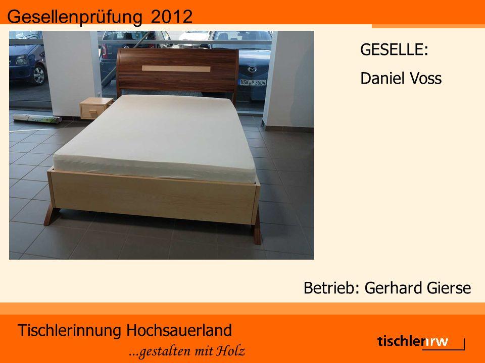Gesellenprüfung 2012 Tischlerinnung Hochsauerland...gestalten mit Holz Betrieb: Gerhard Gierse GESELLE: Daniel Voss