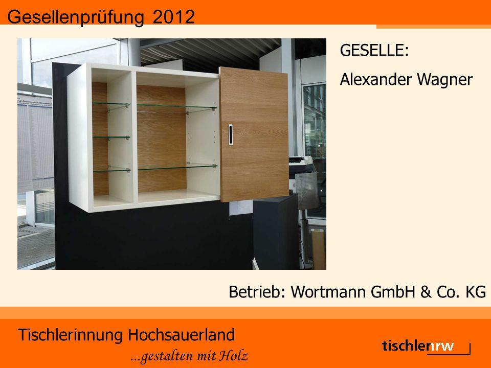 Gesellenprüfung 2012 Tischlerinnung Hochsauerland...gestalten mit Holz Betrieb: Wortmann GmbH & Co.