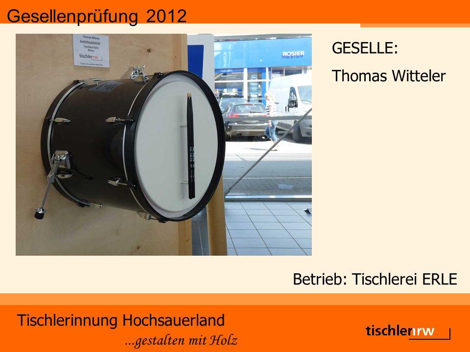 Gesellenprüfung 2012 Tischlerinnung Hochsauerland...gestalten mit Holz Betrieb: Tischlerei ERLE GESELLE: Thomas Witteler